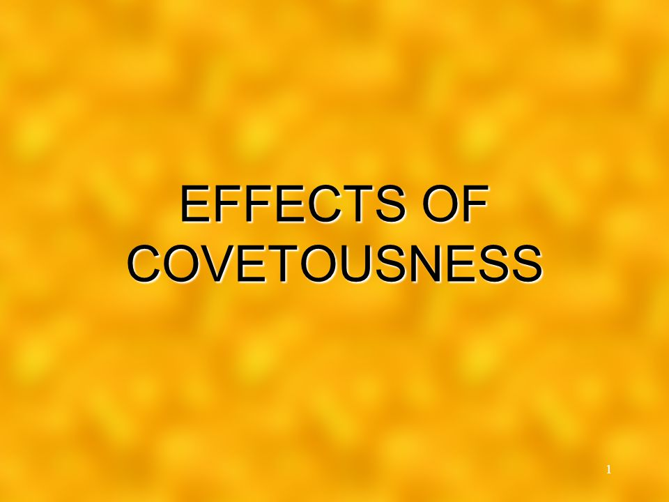 1 EFFECTS OF COVETOUSNESS