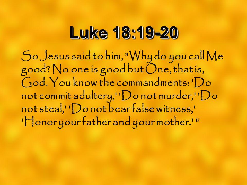 Luke 18:19-20 So Jesus said to him,
