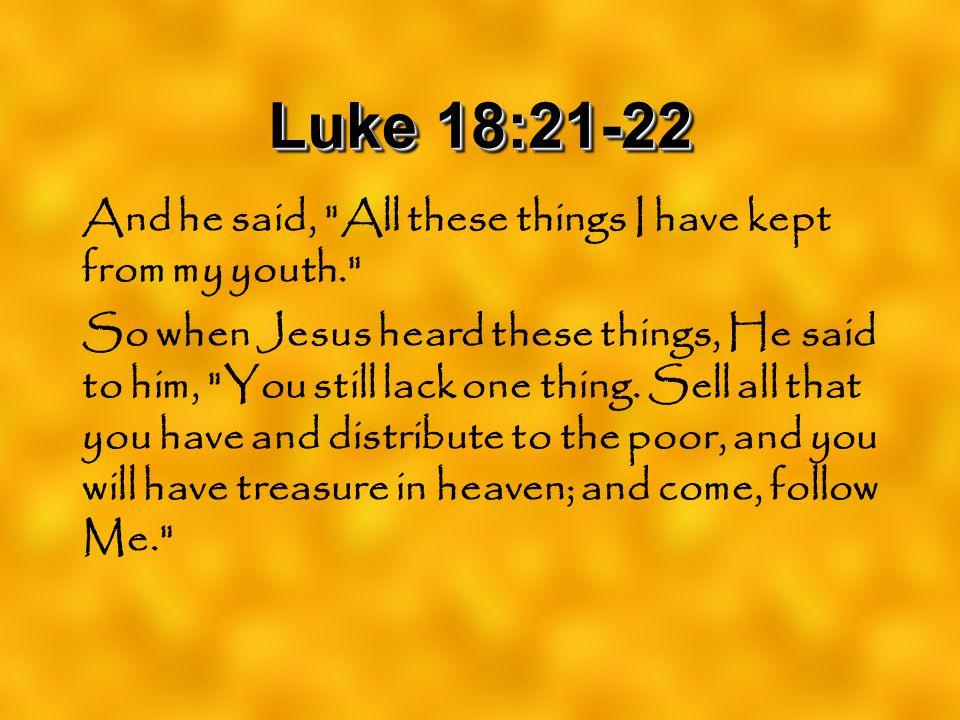 Luke 18:21-22 And he said,
