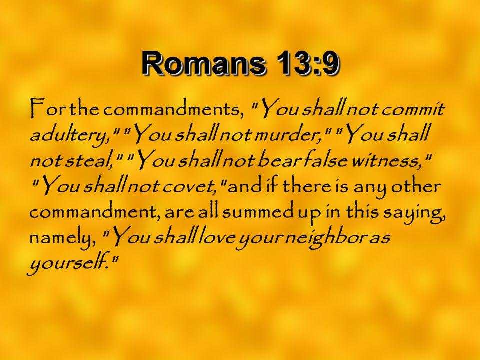 Romans 13:9 For the commandments,