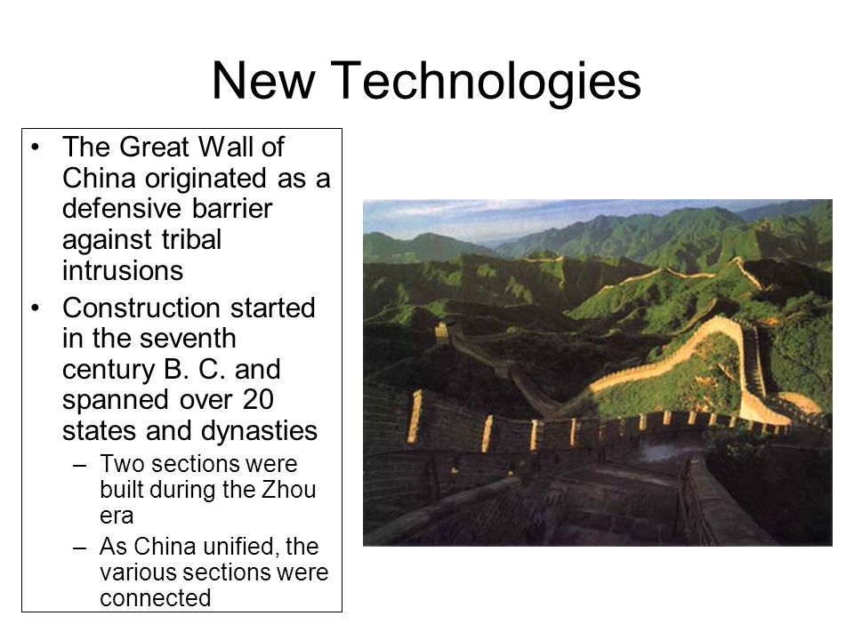 New Technologies The Great Wall of China originated as a defensive barrier against tribal intrusions Construction started in the seventh century B.