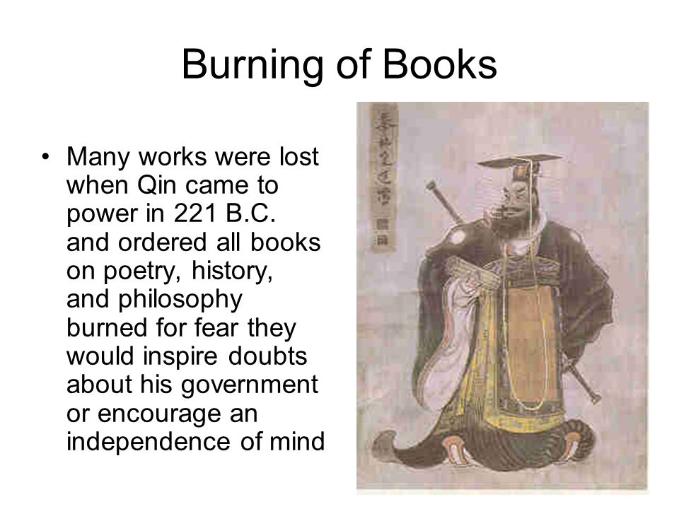 Burning of Books Many works were lost when Qin came to power in 221 B.C.
