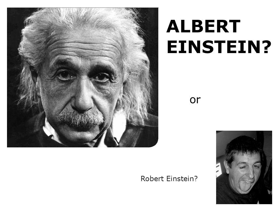 ALBERT EINSTEIN? or Robert Einstein?