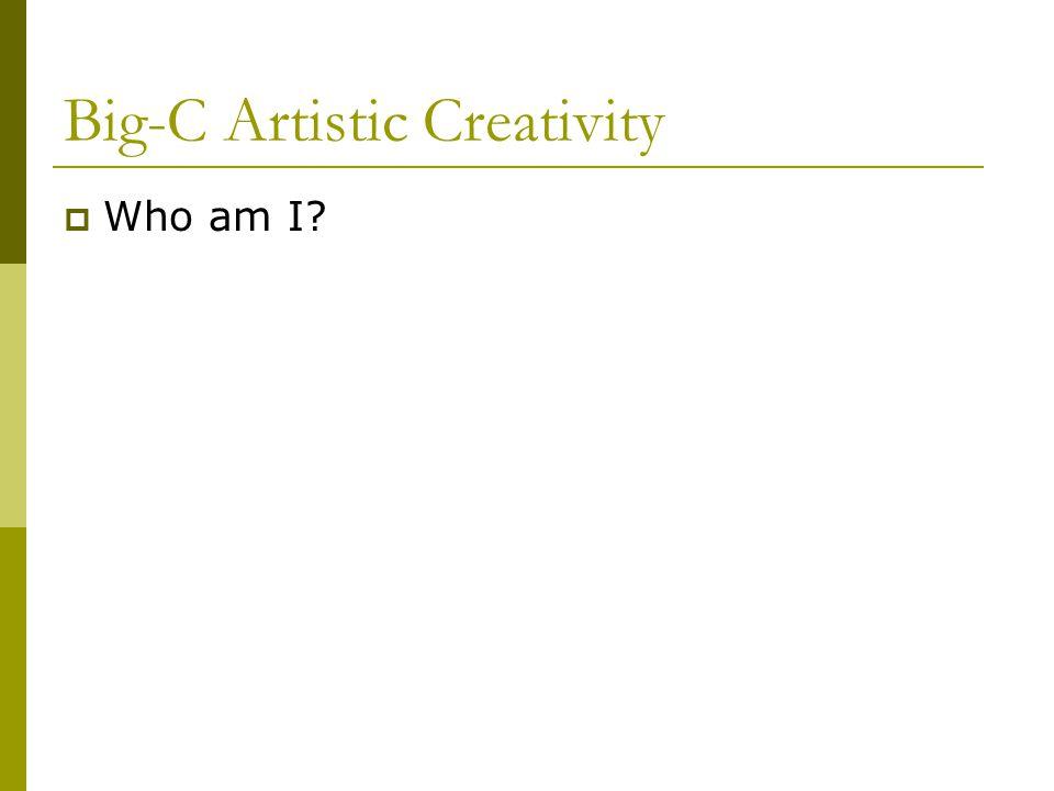 Big-C Artistic Creativity  Who am I