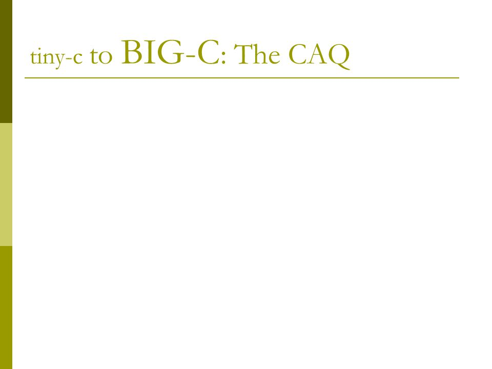 tiny-c to BIG-C : The CAQ