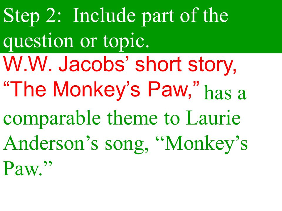 """Step 2: Include part of the question or topic. has a comparable theme to Laurie Anderson's song, """"Monkey's Paw."""""""