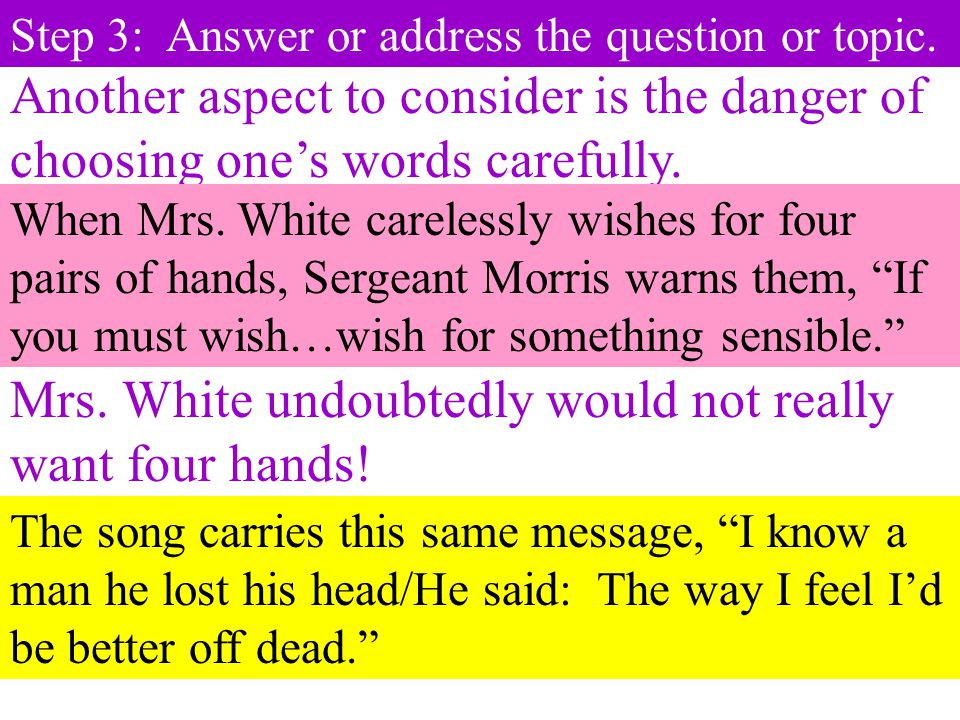 Step 3: Answer or address the question or topic. Another aspect to consider is the danger of choosing one's words carefully. When Mrs. White carelessl