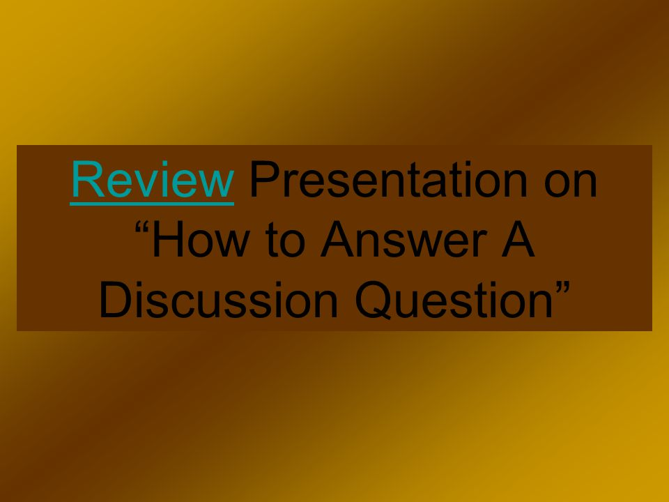 """ReviewReview Presentation on """"How to Answer A Discussion Question"""""""