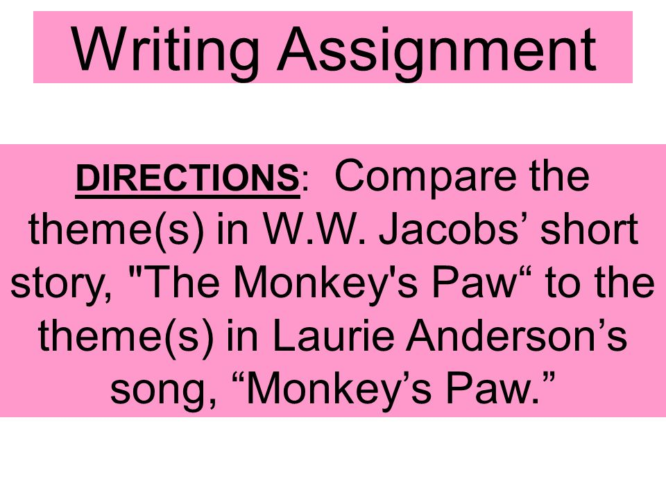 Writing Assignment DIRECTIONS: Compare the theme(s) in W.W. Jacobs' short story,