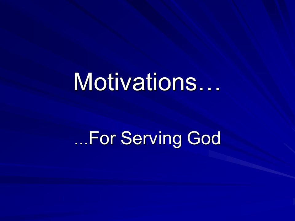 Motivations… … For Serving God