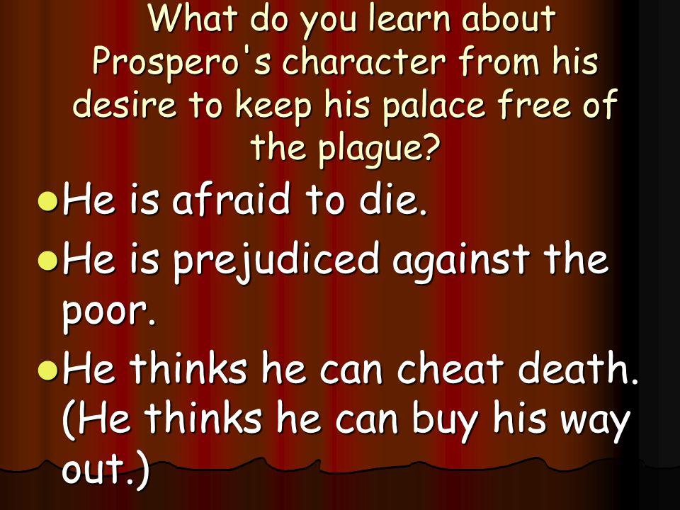 Prince Prospero – Wealth; prosperity He represents mankind s futile attempt to live forever.