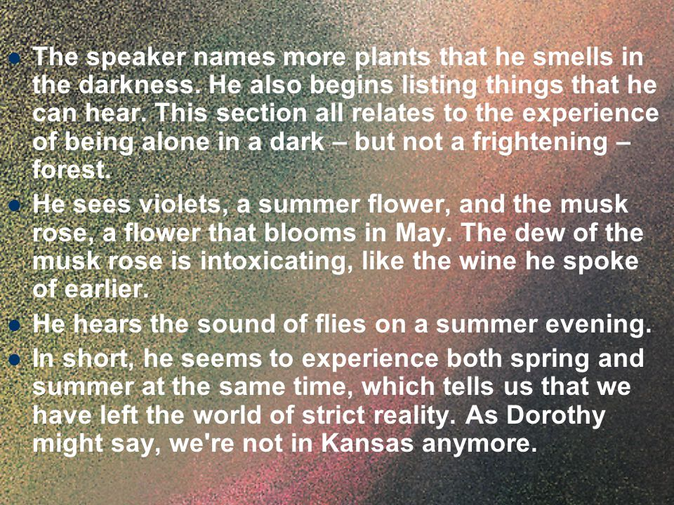 The speaker names more plants that he smells in the darkness. He also begins listing things that he can hear. This section all relates to the experien
