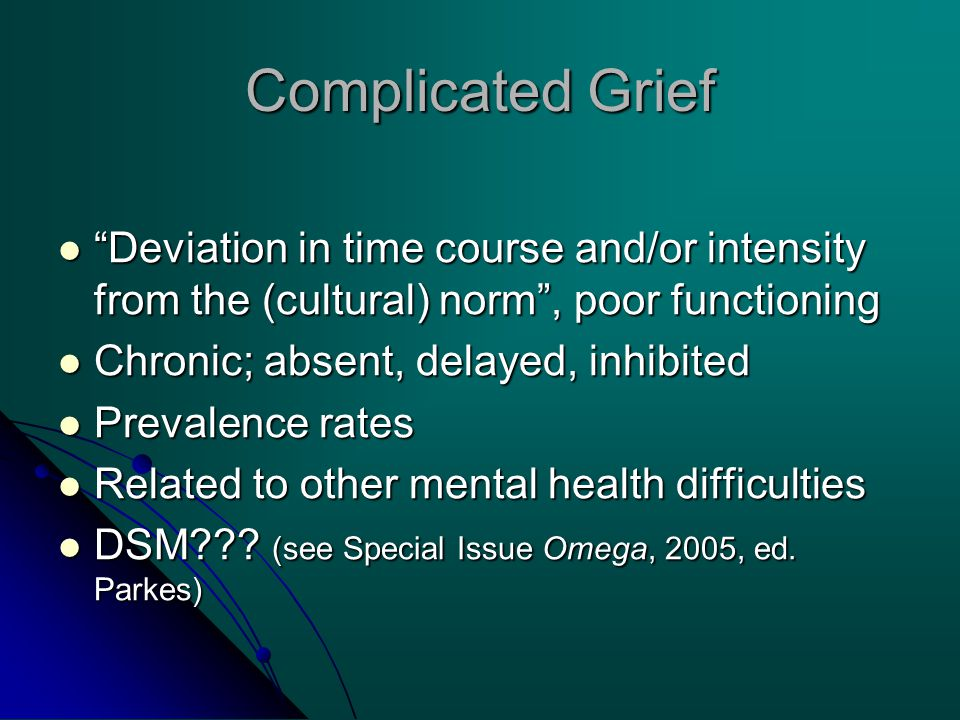"""Complicated Grief """"Deviation in time course and/or intensity from the (cultural) norm"""", poor functioning """"Deviation in time course and/or intensity fr"""