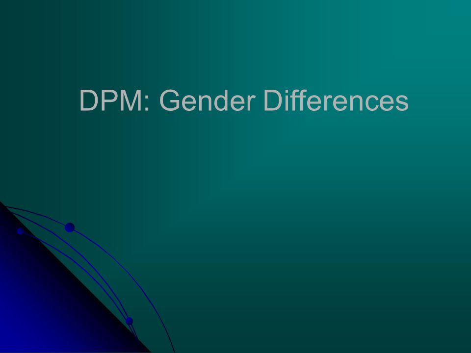 DPM: Gender Differences