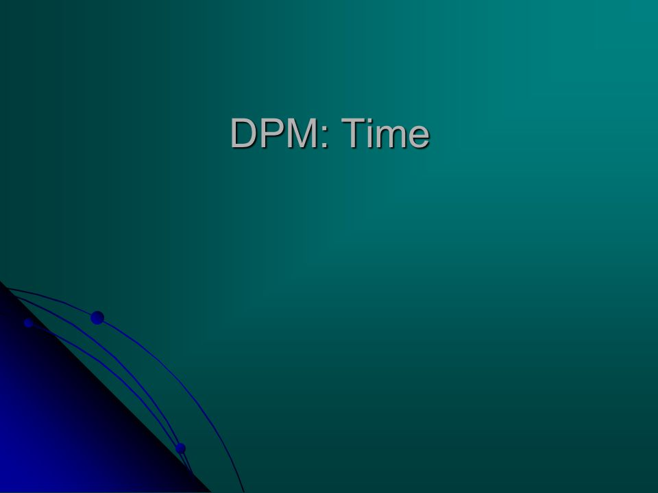 DPM: Time