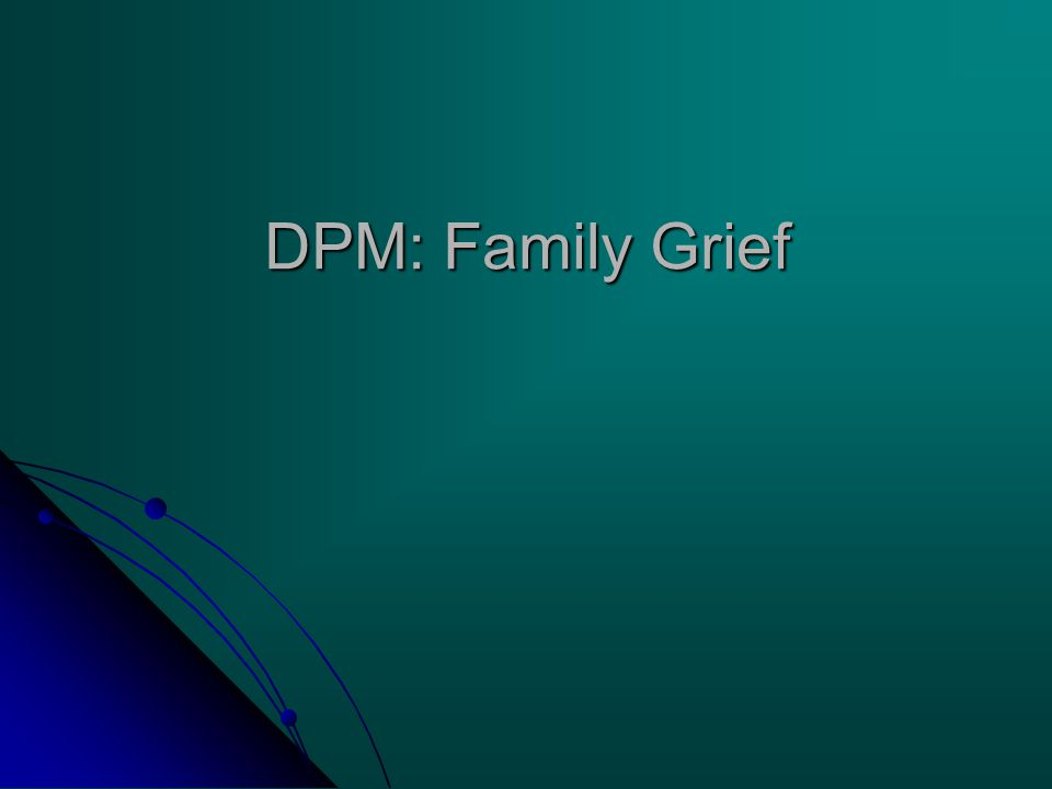 DPM: Family Grief