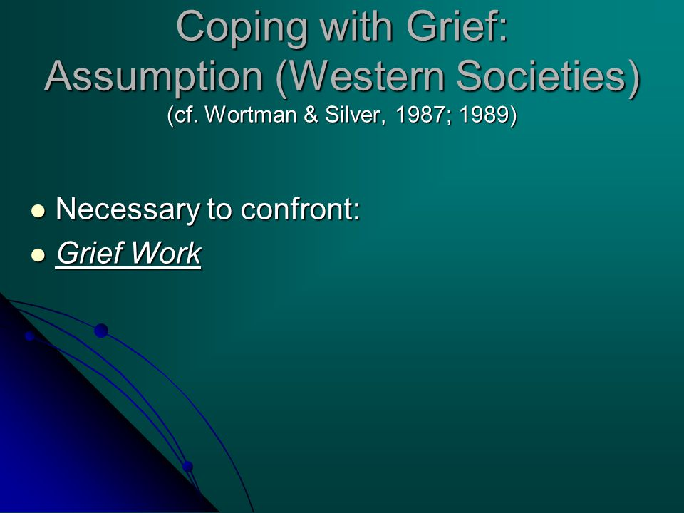 Coping with Grief: Assumption (Western Societies) (cf.