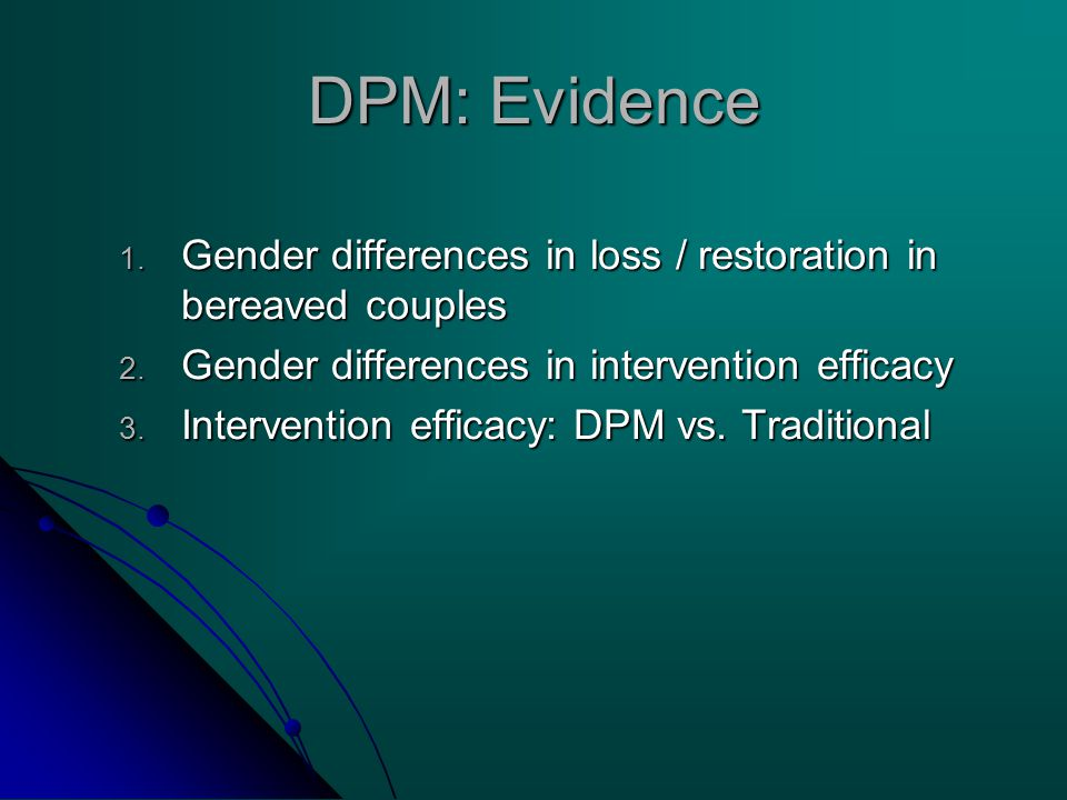 DPM: Evidence 1. Gender differences in loss / restoration in bereaved couples 2.