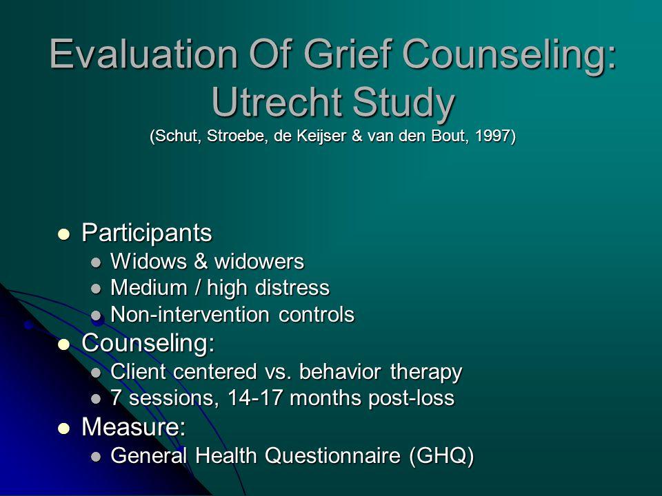 Evaluation Of Grief Counseling: Utrecht Study (Schut, Stroebe, de Keijser & van den Bout, 1997) Participants Participants Widows & widowers Widows & w