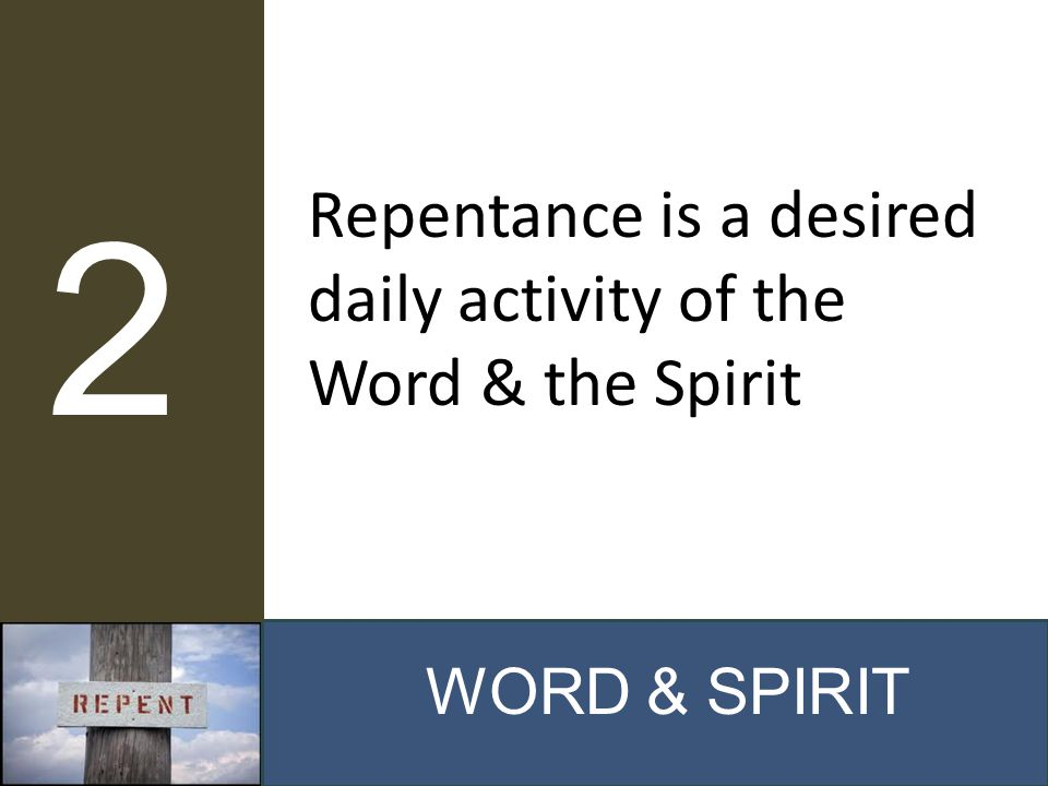 WORD & SPIRIT 2 Repentance is a desired daily activity of the Word & the Spirit