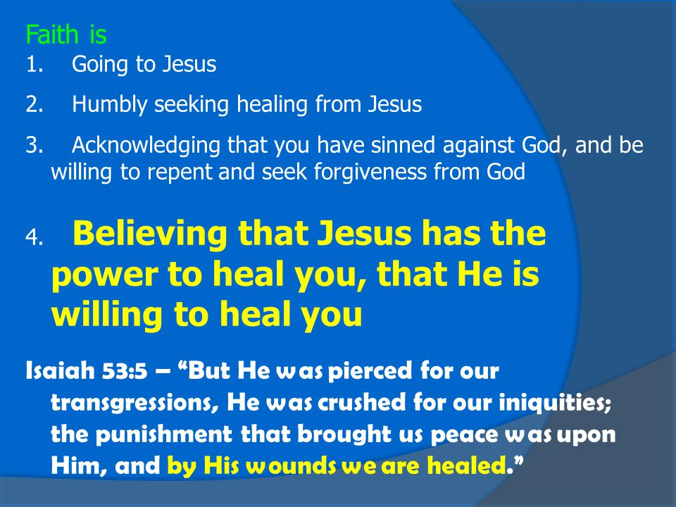 Faith is 1.Going to Jesus 2. Humbly seeking healing from Jesus 3.
