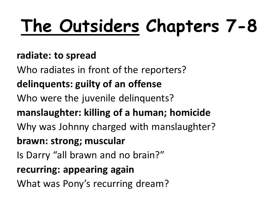 The Outsiders Chapters 7-8 radiate: to spread Who radiates in front of the reporters.