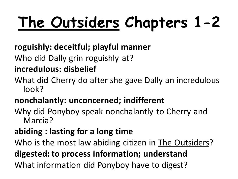 The Outsiders Chapters 1-2 roguishly: deceitful; playful manner Who did Dally grin roguishly at.