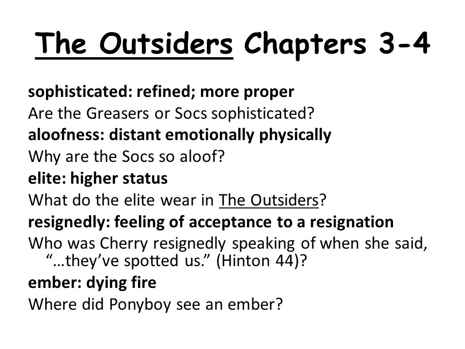 The Outsiders Chapters 3-4 sophisticated: refined; more proper Are the Greasers or Socs sophisticated.