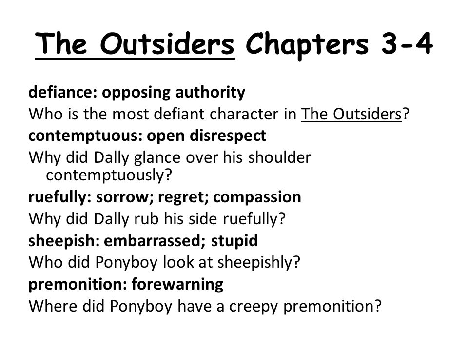 The Outsiders Chapters 3-4 defiance: opposing authority Who is the most defiant character in The Outsiders.