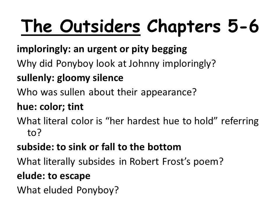 The Outsiders Chapters 5-6 imploringly: an urgent or pity begging Why did Ponyboy look at Johnny imploringly.