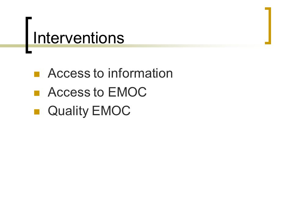Interventions Access to information Access to EMOC Quality EMOC
