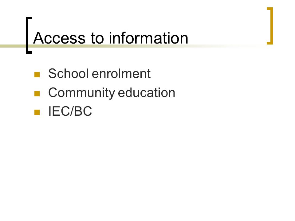 Access to information School enrolment Community education IEC/BC