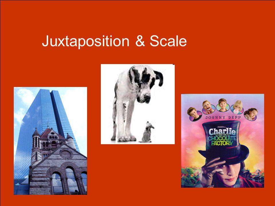 Juxtaposition & Scale