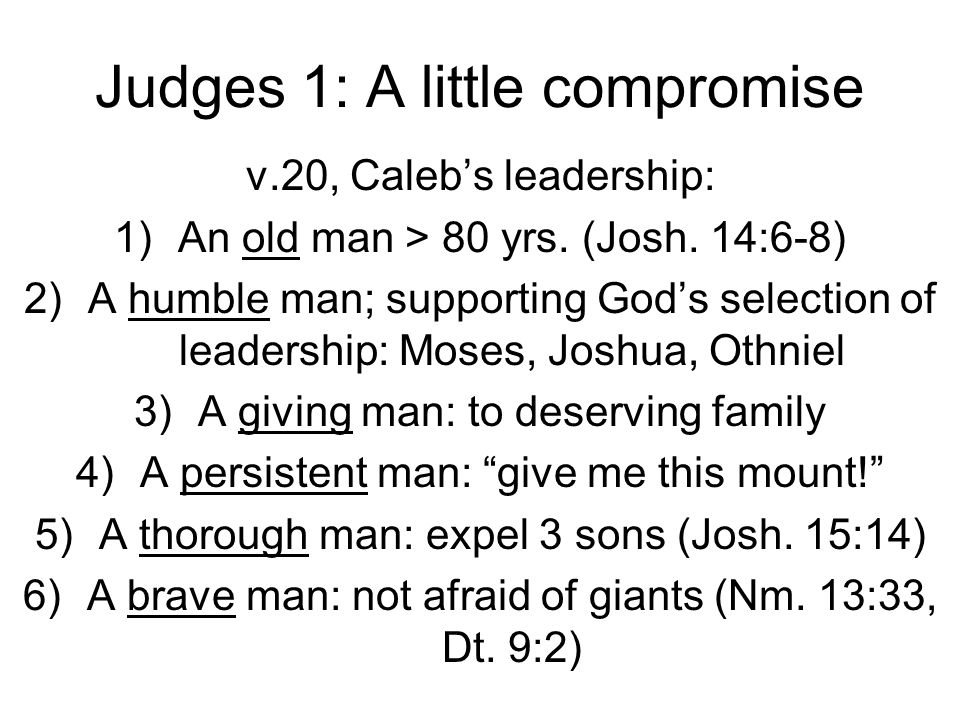 Judges 1: A little compromise v.20, Caleb's leadership: 1)An old man > 80 yrs.