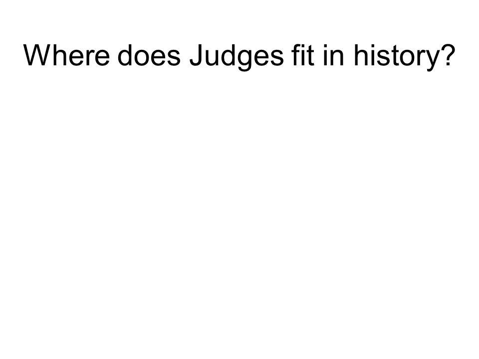 Where does Judges fit in history