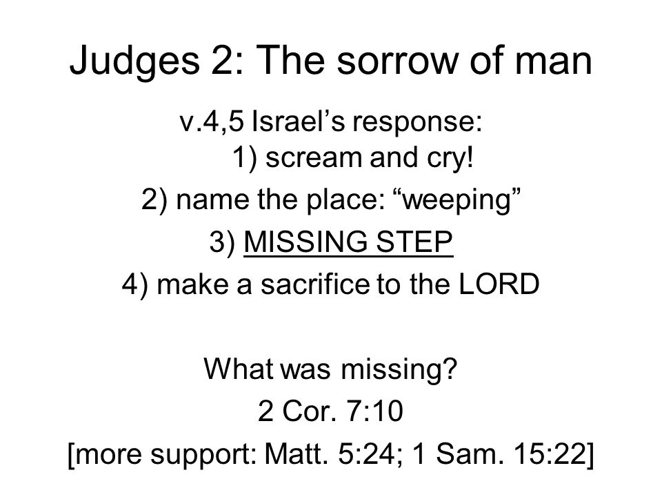 Judges 2: The sorrow of man v.4,5 Israel's response: 1) scream and cry.
