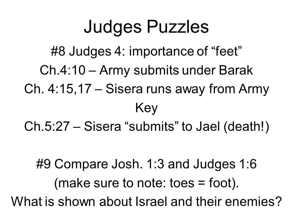 "Judges Puzzles #8 Judges 4: importance of ""feet"" Ch.4:10 – Army submits under Barak Ch. 4:15,17 – Sisera runs away from Army Key Ch.5:27 – Sisera ""sub"