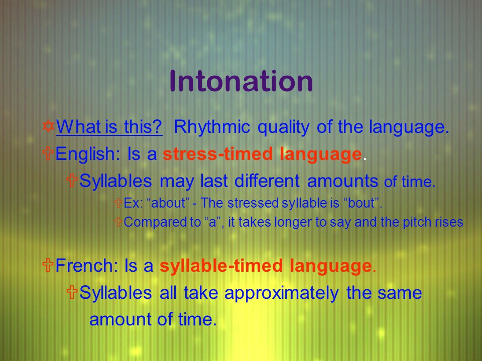Intonation YWhat is this? Rhythmic quality of the language.  English: Is a stress-timed language. USyllables may last different amounts of time. UEx: