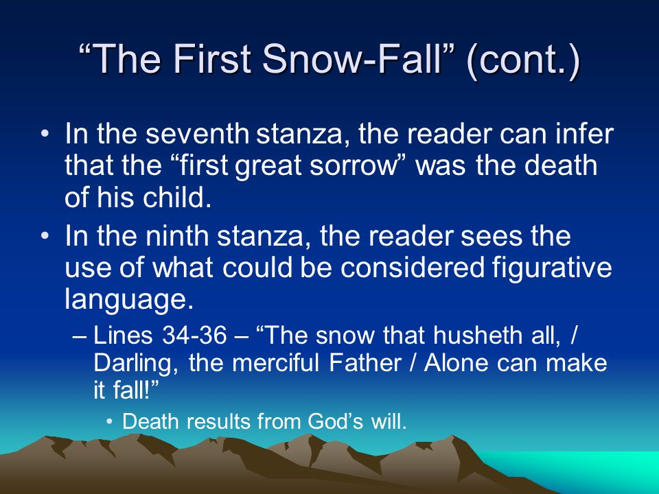 The First Snow-Fall (cont.) In the seventh stanza, the reader can infer that the first great sorrow was the death of his child.