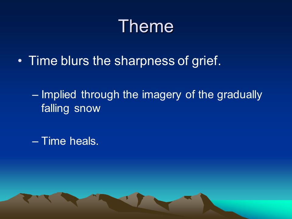 Theme Time blurs the sharpness of grief.