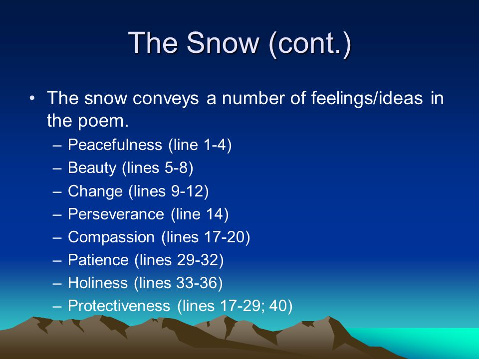 The Snow (cont.) The snow conveys a number of feelings/ideas in the poem.