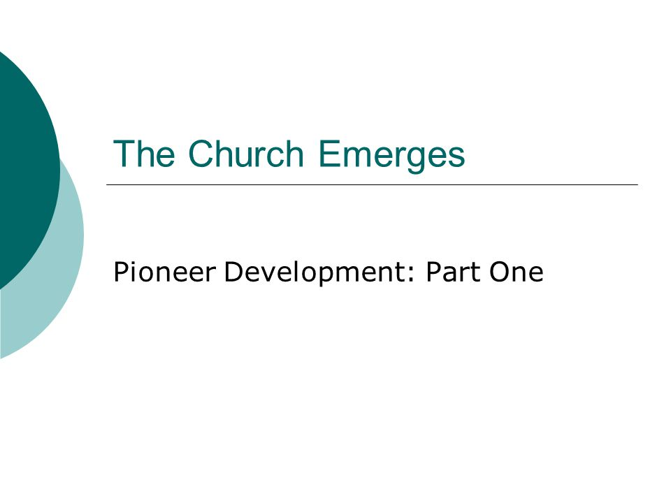 The Church Emerges Pioneer Development: Part One