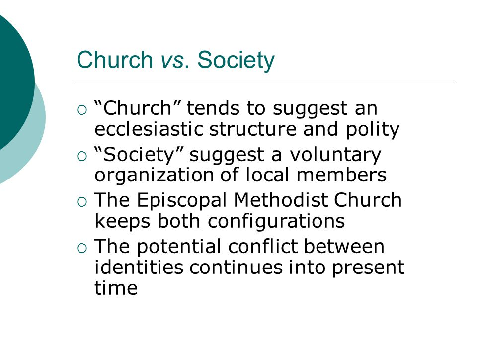 "Church vs. Society  ""Church"" tends to suggest an ecclesiastic structure and polity  ""Society"" suggest a voluntary organization of local members  Th"