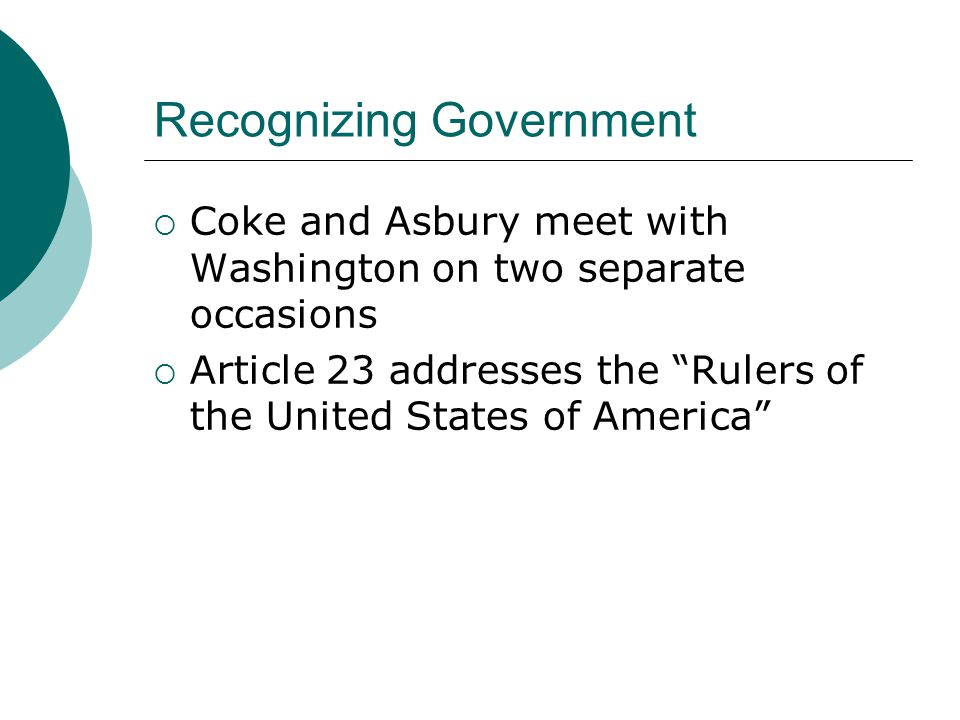 "Recognizing Government  Coke and Asbury meet with Washington on two separate occasions  Article 23 addresses the ""Rulers of the United States of Ame"