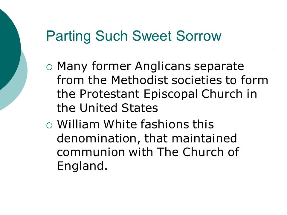 Parting Such Sweet Sorrow  Many former Anglicans separate from the Methodist societies to form the Protestant Episcopal Church in the United States 
