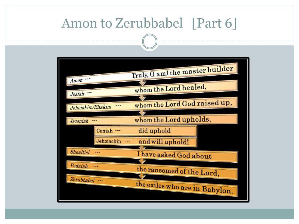 Amon to Zerubbabel [Part 6]