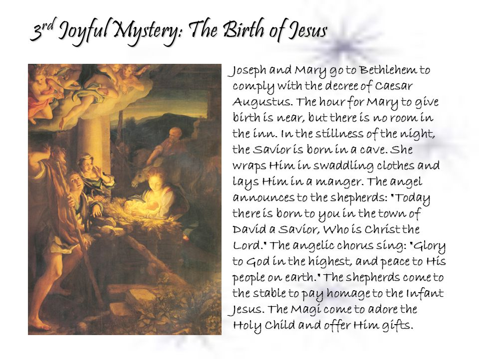 3 rd Joyful Mystery: The Birth of Jesus Joseph and Mary go to Bethlehem to comply with the decree of Caesar Augustus.