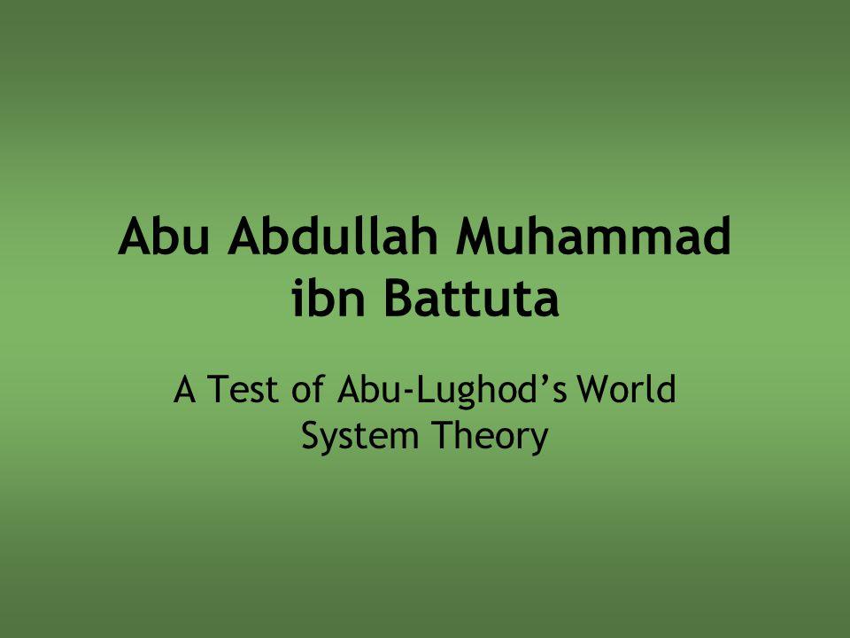 Abu Abdullah Muhammad ibn Battuta A Test of Abu-Lughod's World System Theory