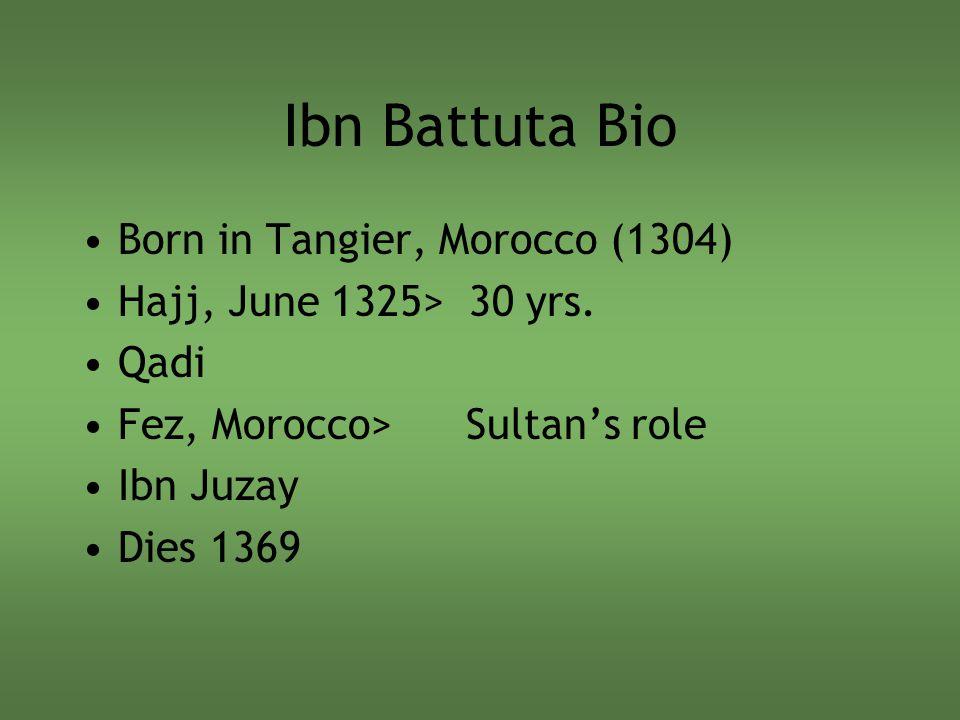 Ibn Battuta Bio Born in Tangier, Morocco (1304) Hajj, June 1325> 30 yrs.