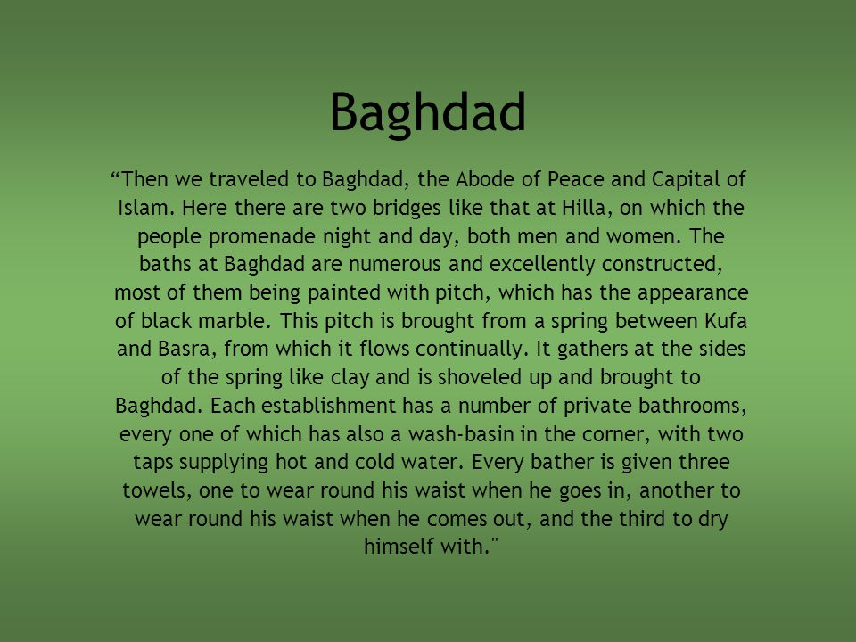 "Baghdad ""Then we traveled to Baghdad, the Abode of Peace and Capital of Islam. Here there are two bridges like that at Hilla, on which the people prom"